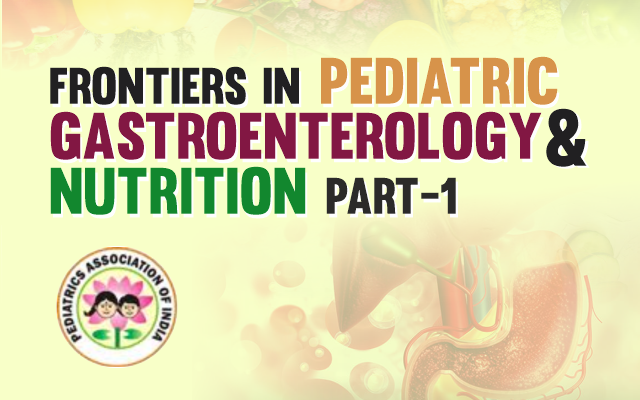 Frontiers in Pediatric Gastroenterology & Nutrition - Part 1