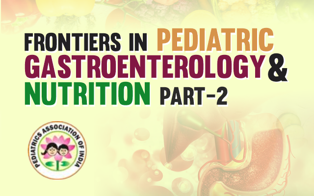 Frontiers in Pediatric Gastroenterology & Nutrition - Part 2